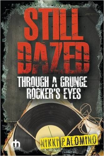 Still Dazed. Through a Grunge Rockers Eyes. Nikki Palomino